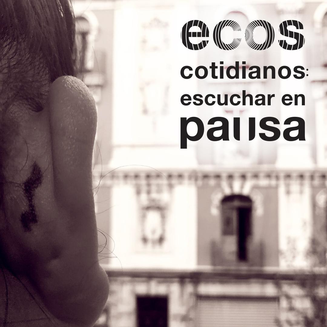 Grafofonía y Ex Teresa Arte Actual – Ecos cotidianos: escuchar en pausa