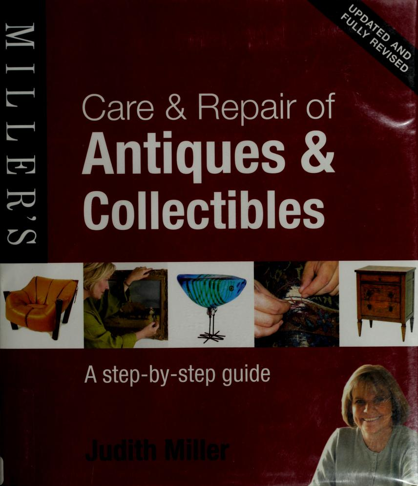 Care & repair of antiques & collectibles by Judith Miller