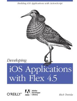 Developing Ios Applications With Flex 4.5 by Rich Tretola