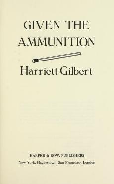 Cover of: Given the ammunition | Harriett Gilbert